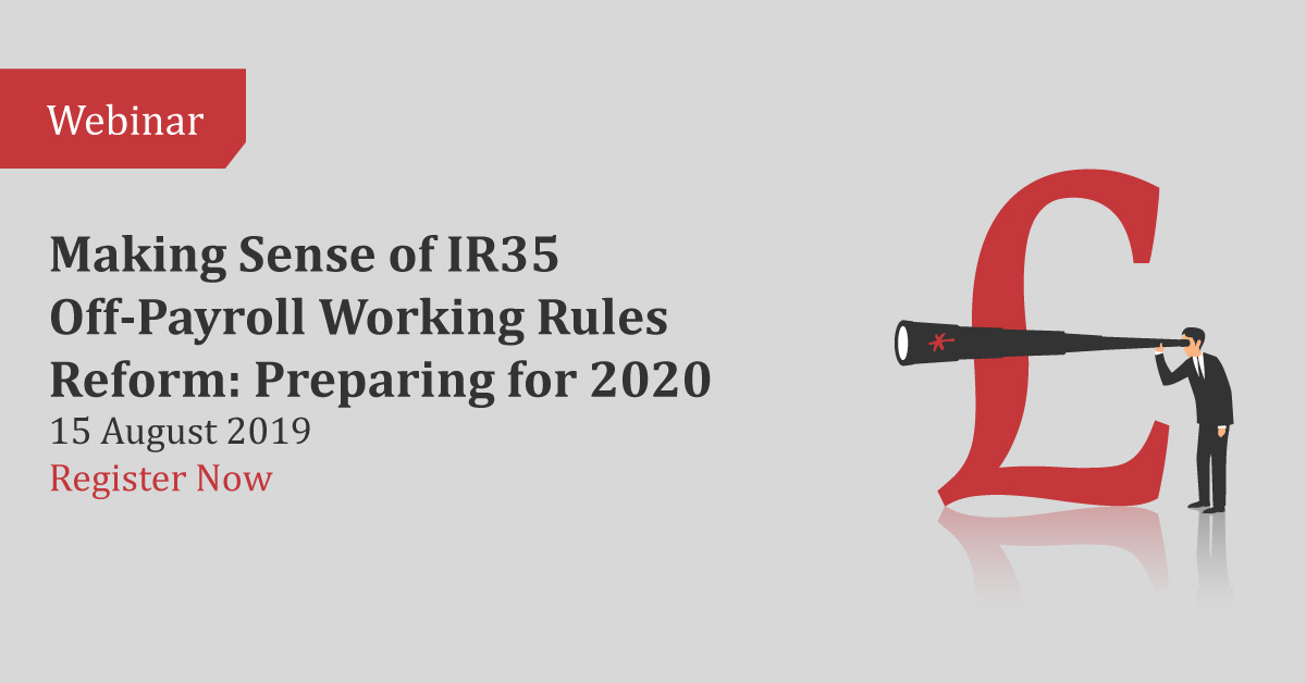 Webinar: Making Sense of IR35 Off-Payroll Working Rules Reform: Preparing for 2020 for Contractors