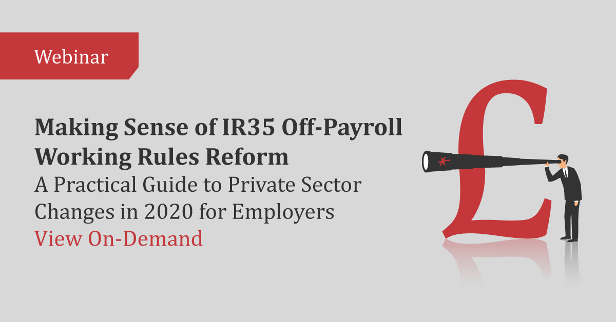 Webinar: Making Sense of IR35 Off-Payroll Working Rules Reform: Preparing for 2020 for Employers