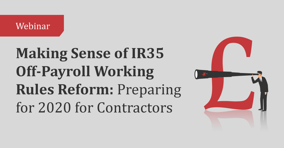 Making Sense of IR35 Off-Payroll Working Rules Reform: Preparing for 2020 for Contractors