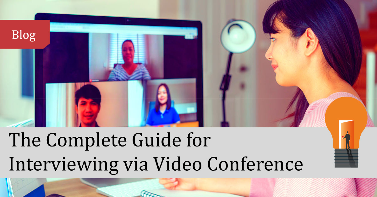 The Complete Guide to Interviewing via Video Conference