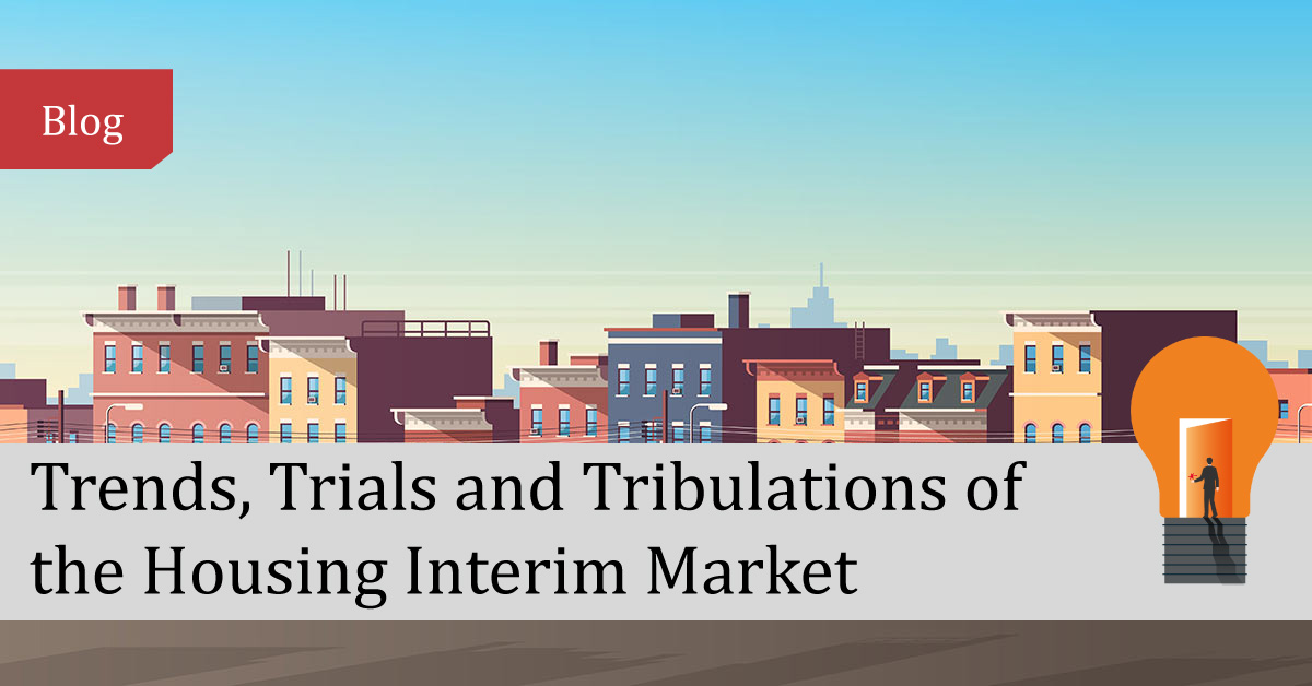 2019 - Trends, Trials and Tribulations of the Housing Interim Market